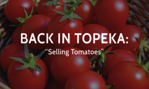 Innisfree Hotels Blog Back in Topeka Selling tomatoes